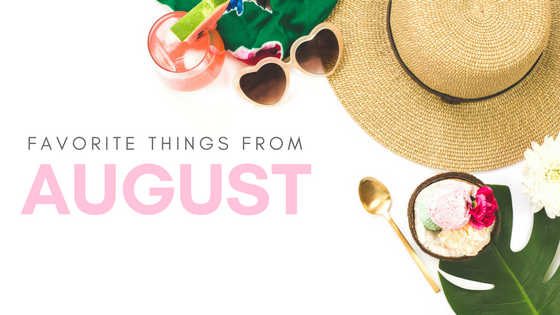 August: My Favorite Things!