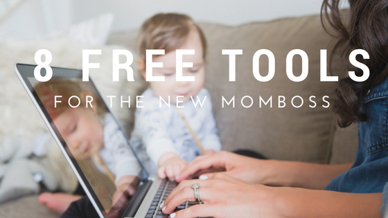 8 FREE Tools Every New Boss Mom Should Use